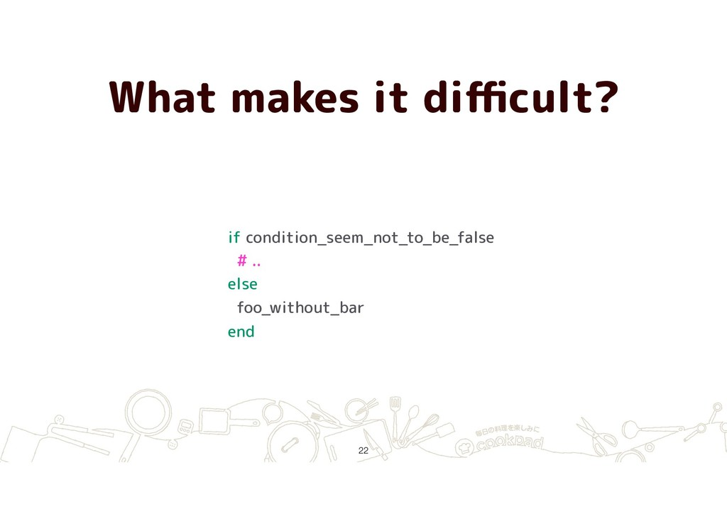 What makes it difficult? !22 if condition_seem_no...