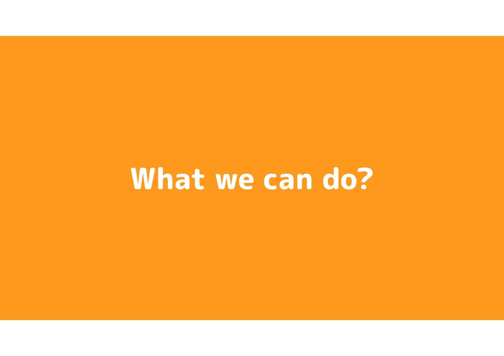 What we can do?