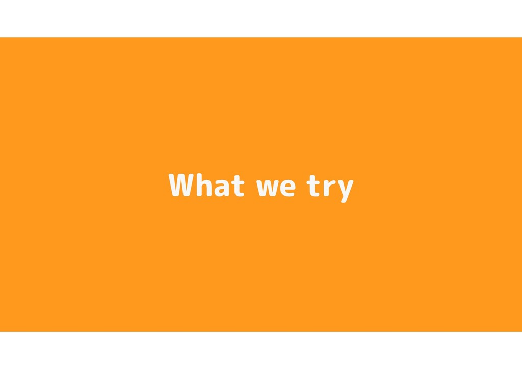 What we try
