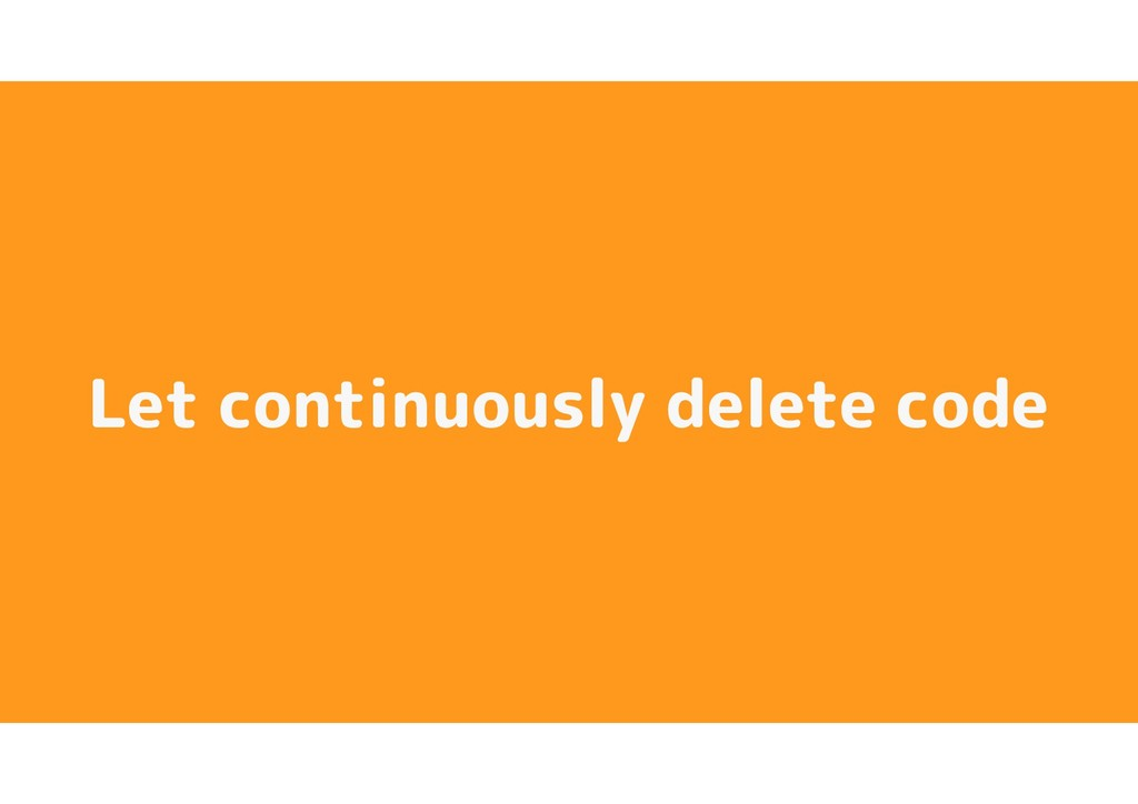 Let continuously delete code
