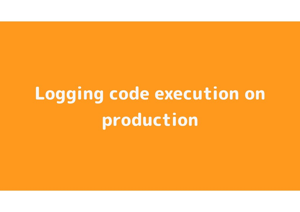 Logging code execution on production