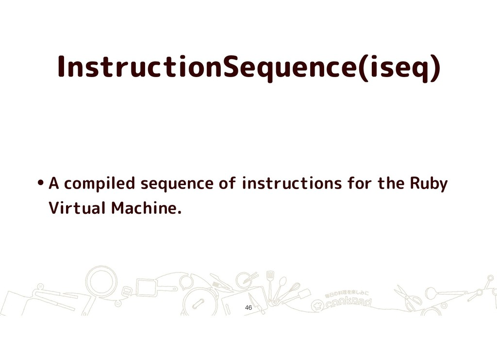 InstructionSequence(iseq) •A compiled sequence ...