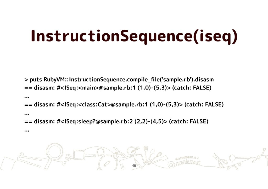 InstructionSequence(iseq) !48 > puts RubyVM::In...