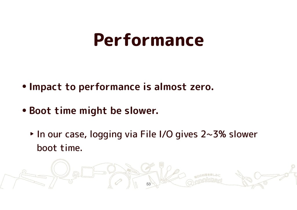 Performance •Impact to performance is almost ze...