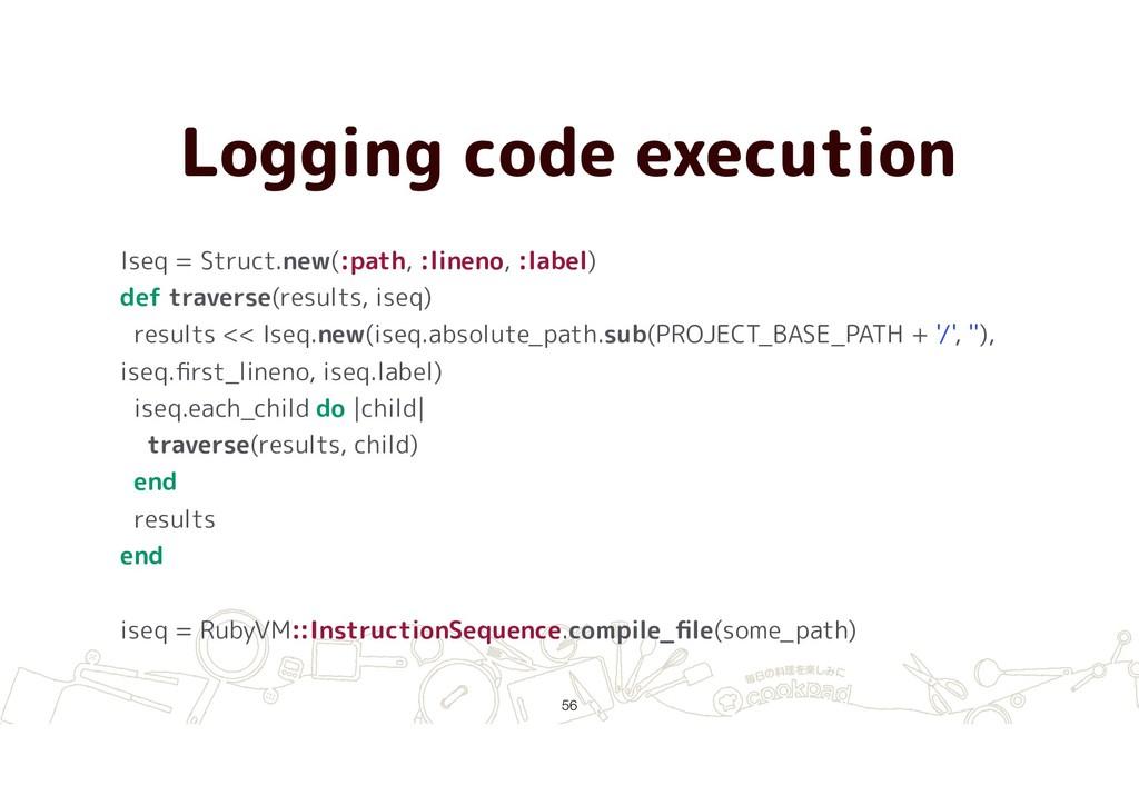 Logging code execution !56 Iseq = Struct.new(:p...