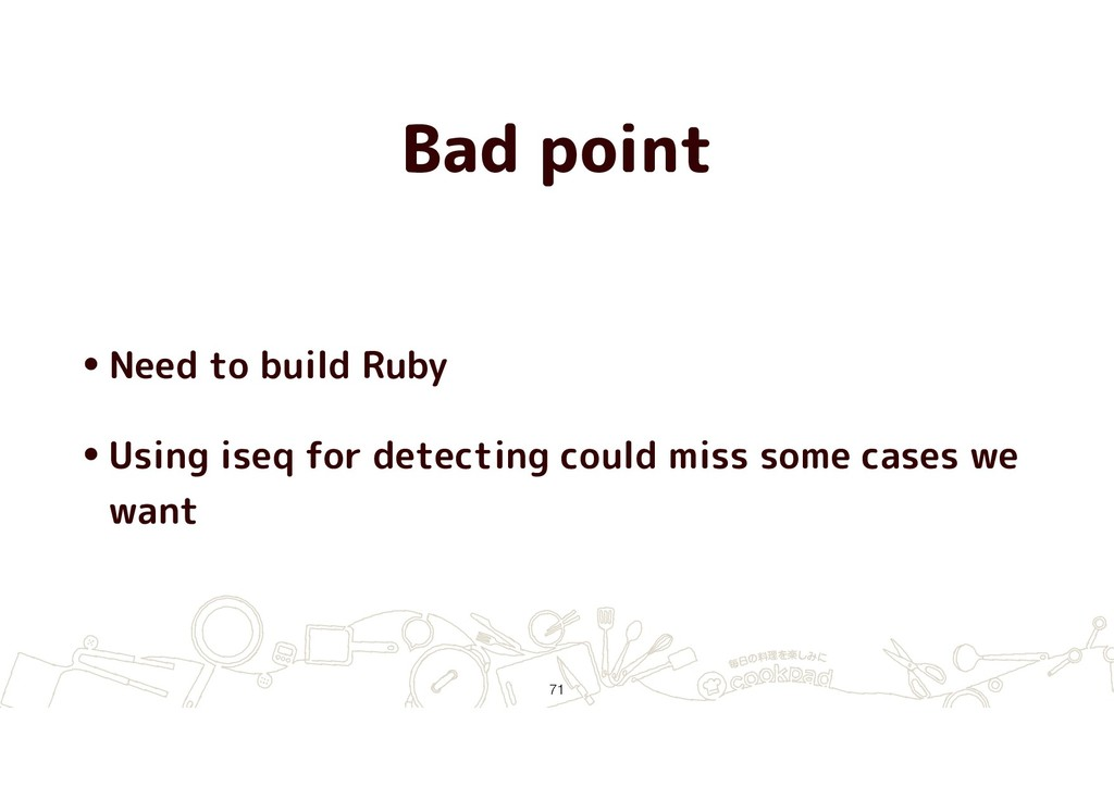 Bad point •Need to build Ruby •Using iseq for d...