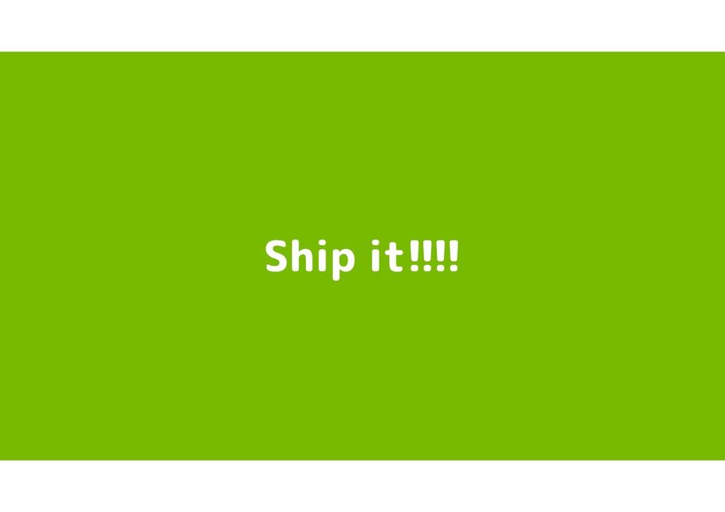 Ship it!!!!