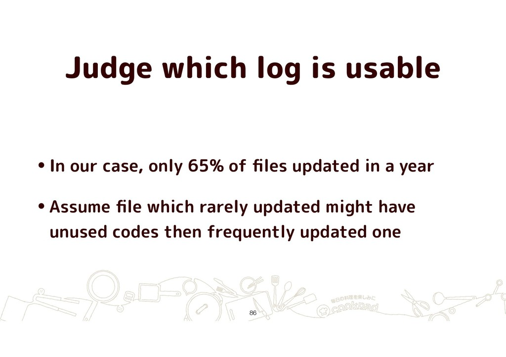 Judge which log is usable •In our case, only 65...