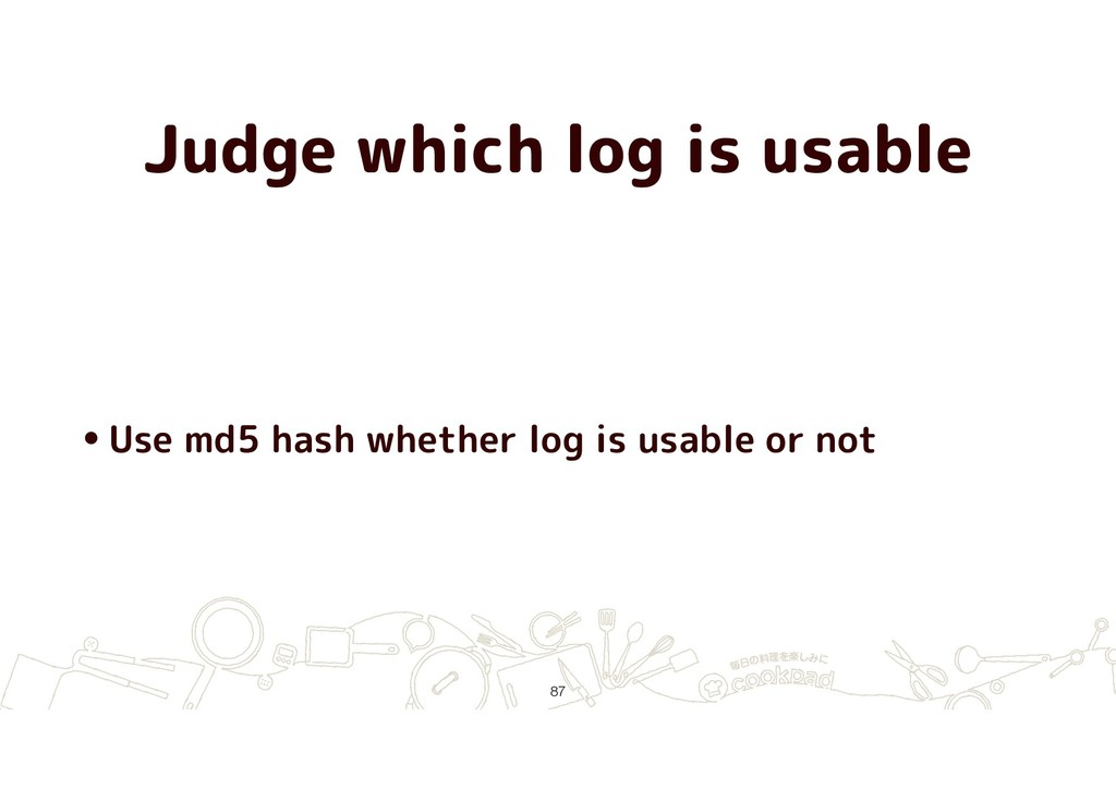 Judge which log is usable •Use md5 hash whether...