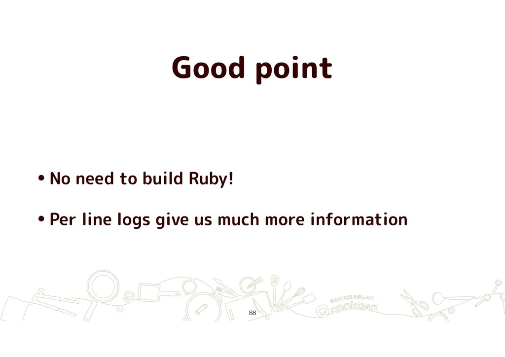 Good point •No need to build Ruby! •Per line lo...