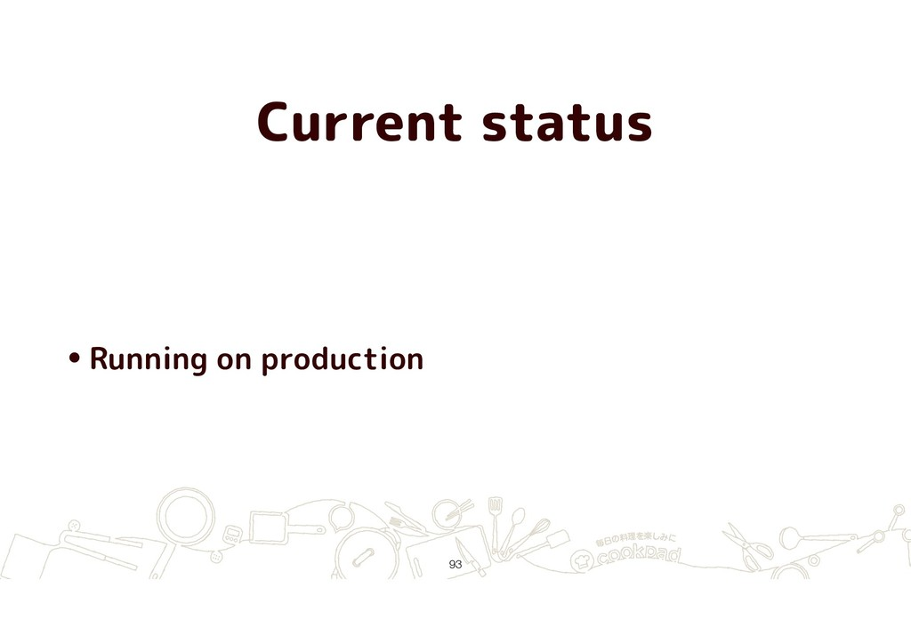 Current status •Running on production !93