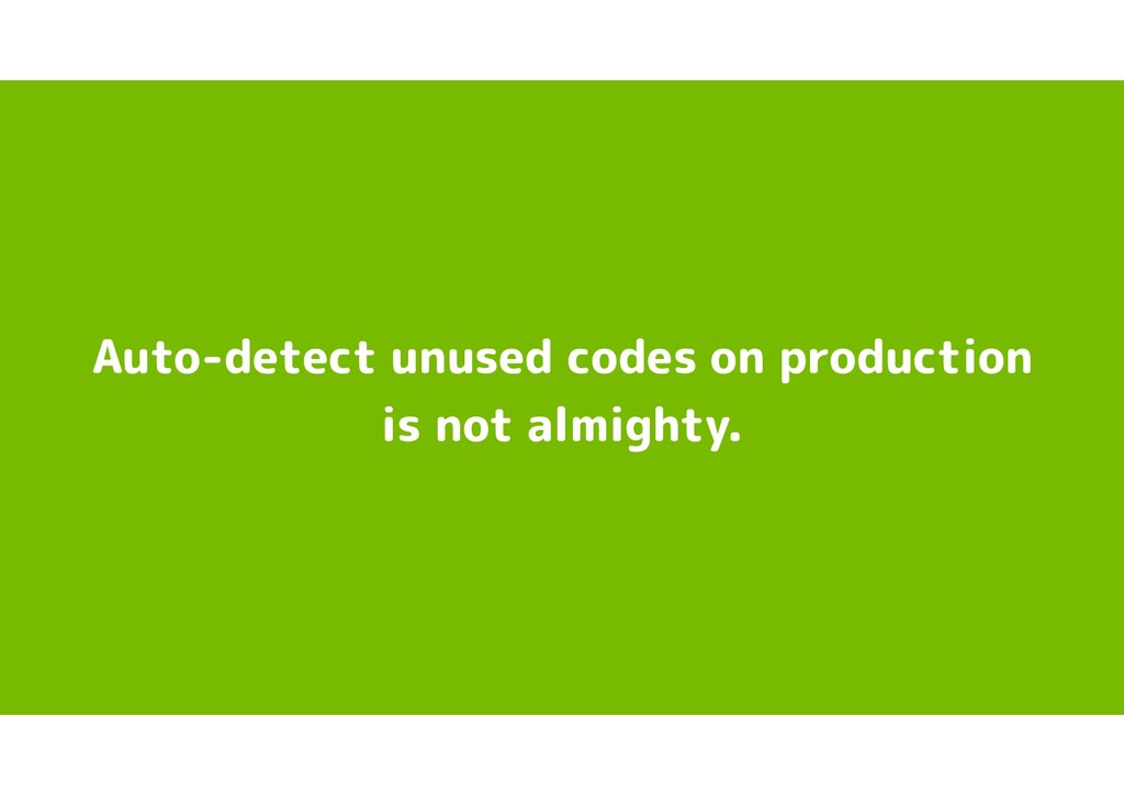 Auto-detect unused codes on production is not a...