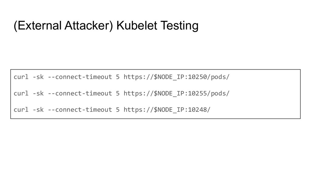 (External Attacker) Kubelet Testing curl -sk --...