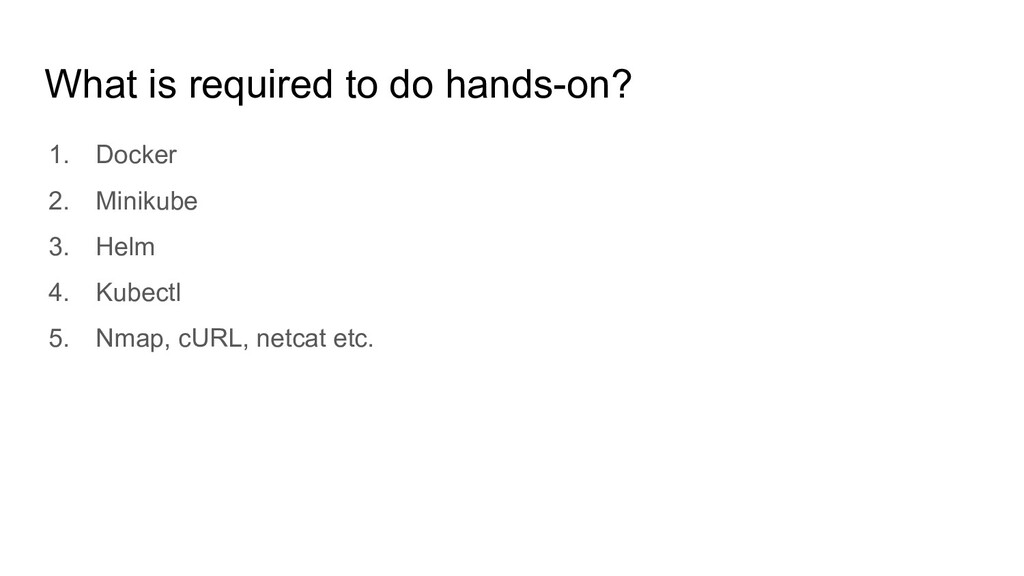 What is required to do hands-on? 1. Docker 2. M...