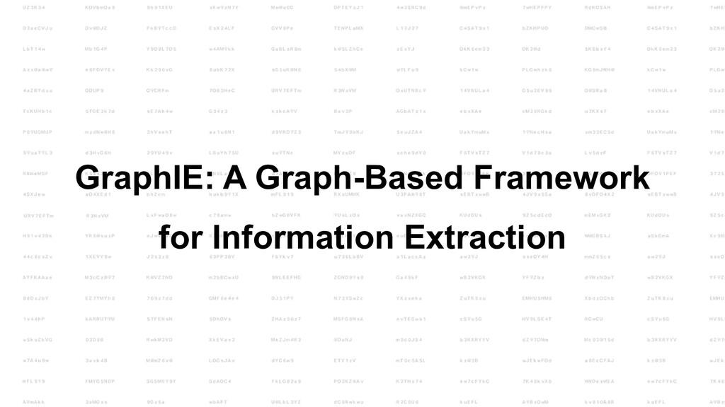 GraphIE: A Graph-Based Framework for Informatio...
