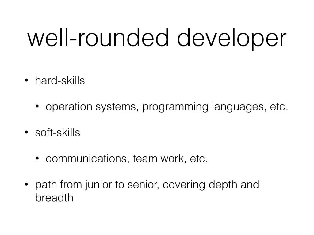 well-rounded developer • hard-skills • operatio...