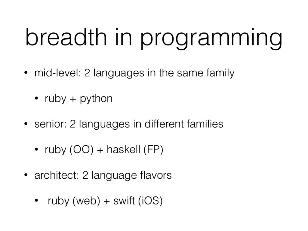 breadth in programming • mid-level: 2 languages...