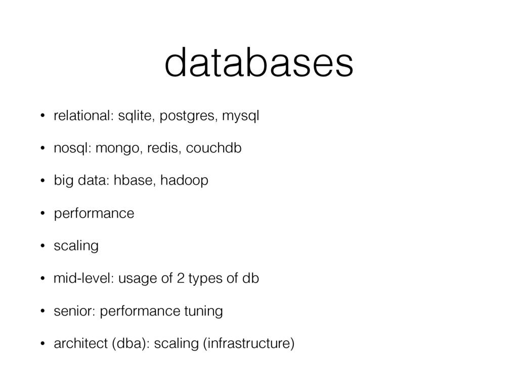 databases • relational: sqlite, postgres, mysql...