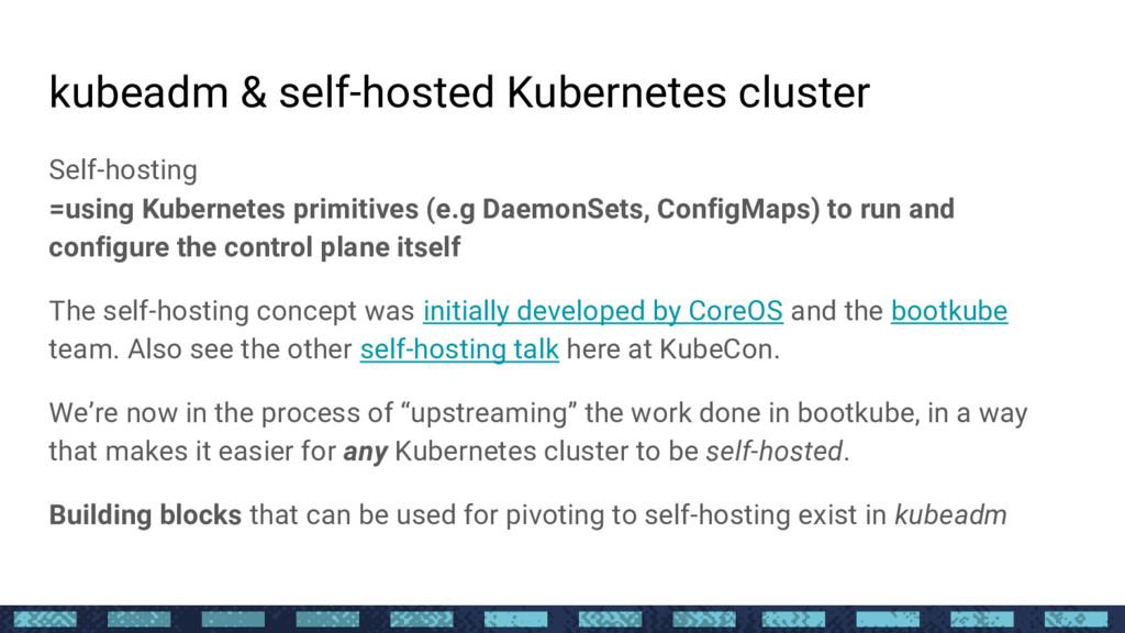 kubeadm & self-hosted Kubernetes cluster Self-h...