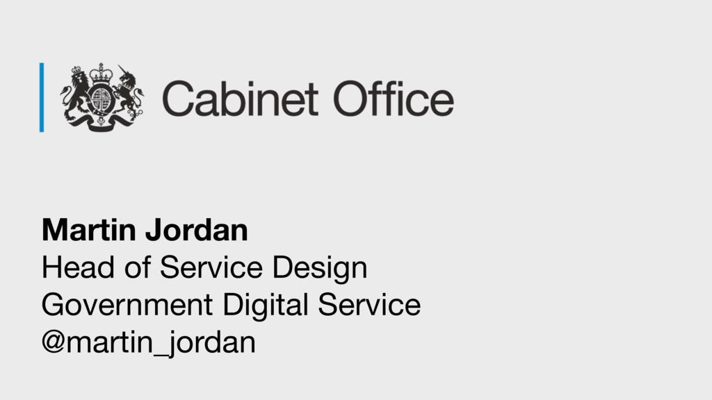Martin Jordan Head of Service Design Governme...
