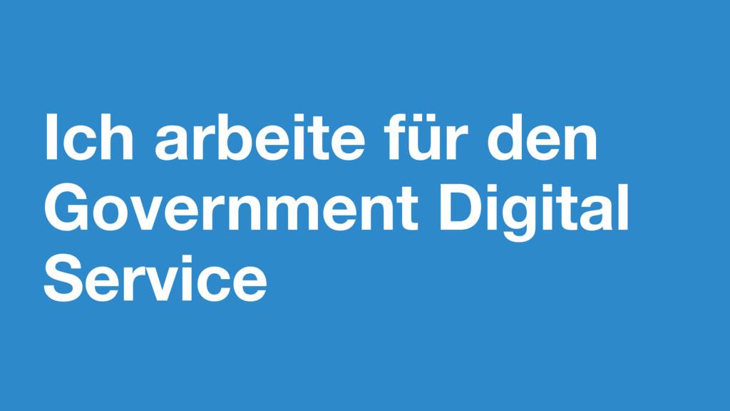 Ich arbeite für den Government Digital Service