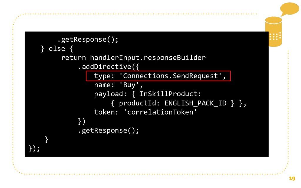 19 .getResponse(); } else { return handlerInput...