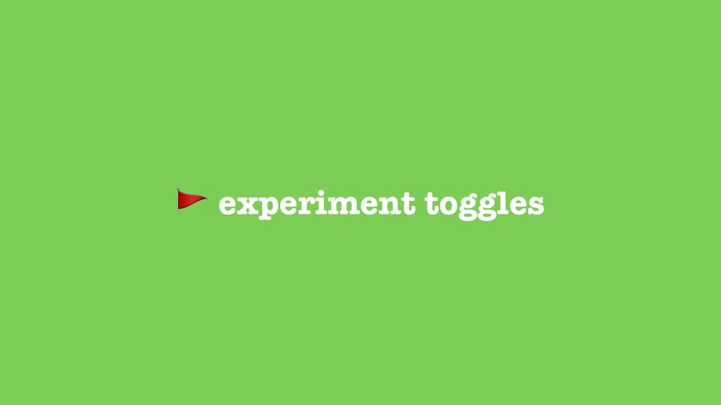 experiment toggles
