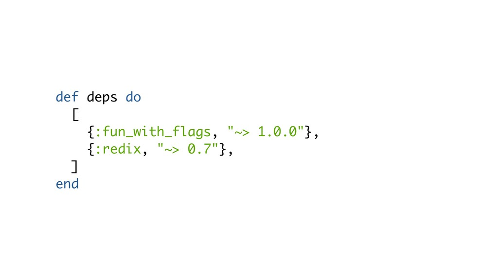 """def deps do [ {:fun_with_flags, """"~> 1.0.0""""}, {:..."""