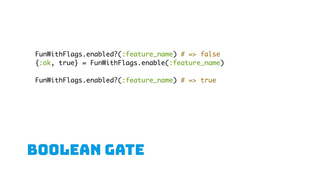 boolean gate FunWithFlags.enabled?(:feature_nam...