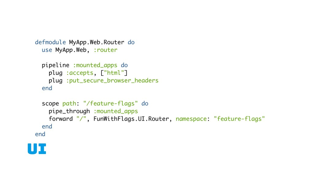 UI defmodule MyApp.Web.Router do use MyApp.Web,...