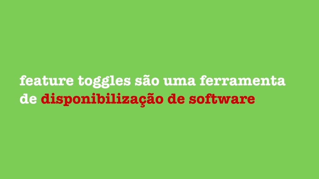 feature toggles são uma ferramenta de disponibi...