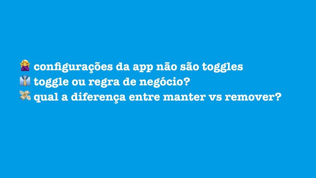 configurações da app não são toggles  toggle ou...