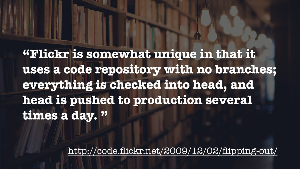 """http://code.flickr.net/2009/12/02/flipping-out/ """"..."""