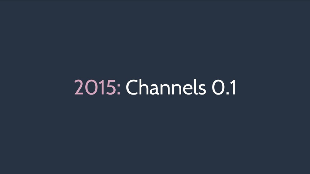 2015: Channels 0.1