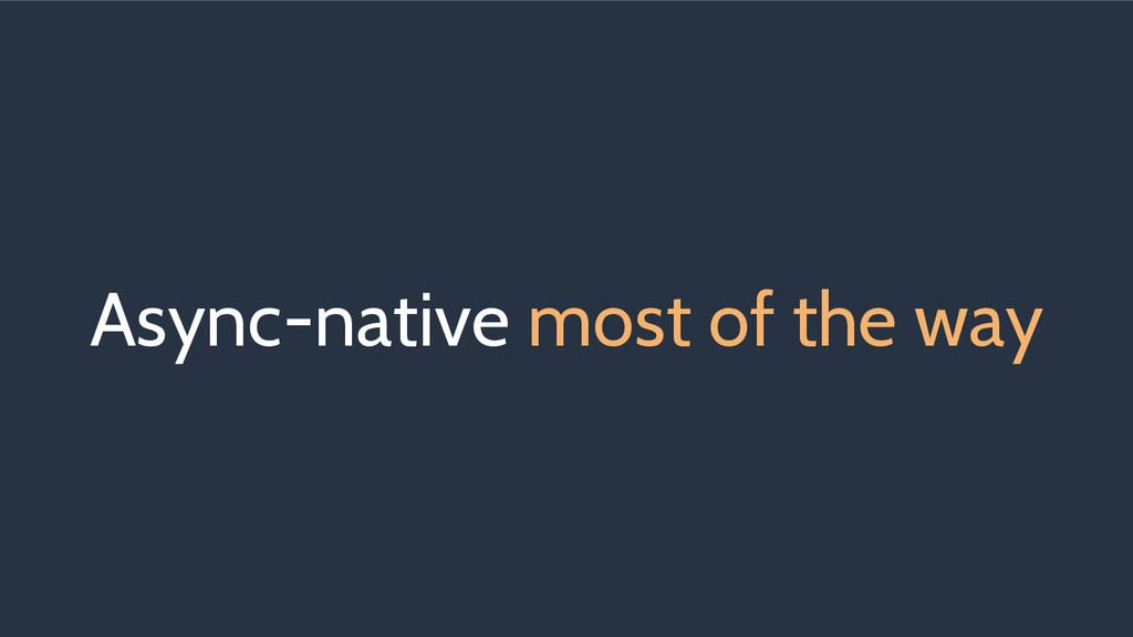 Async-native most of the way
