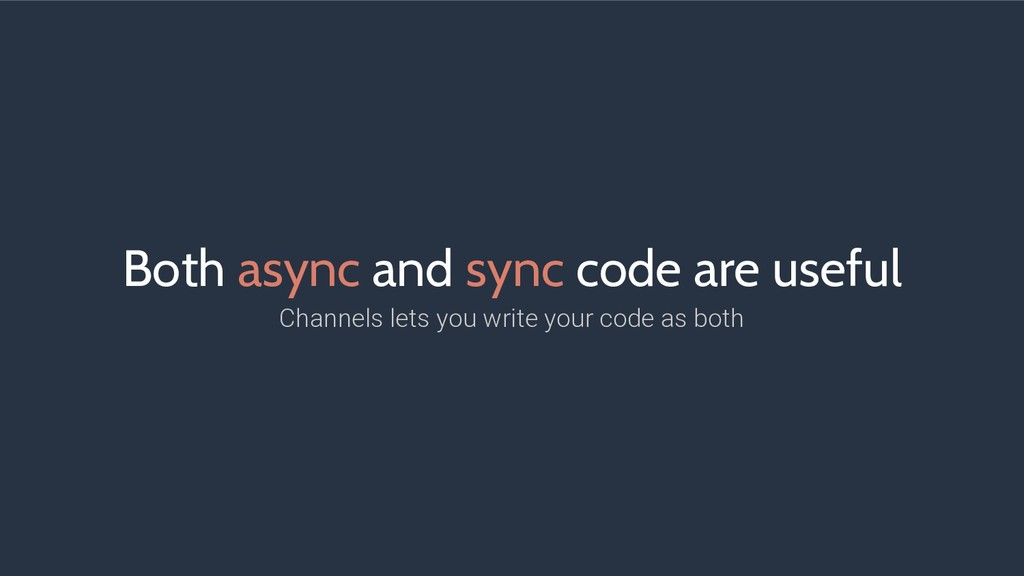 Both async and sync code are useful Channels le...