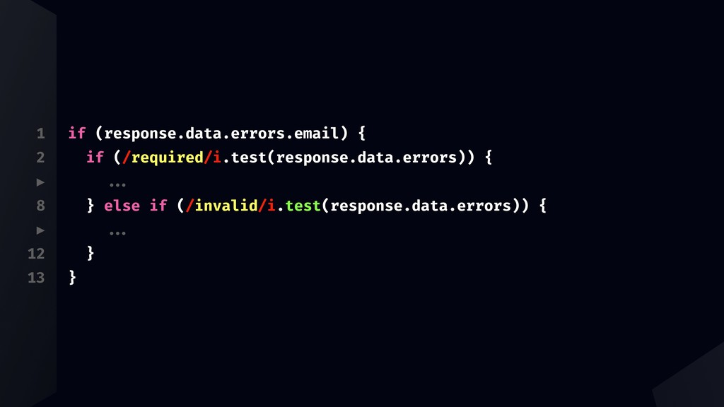 1 2 ▶ 8 ▶ 12 13 if (response.data.errors.email)...