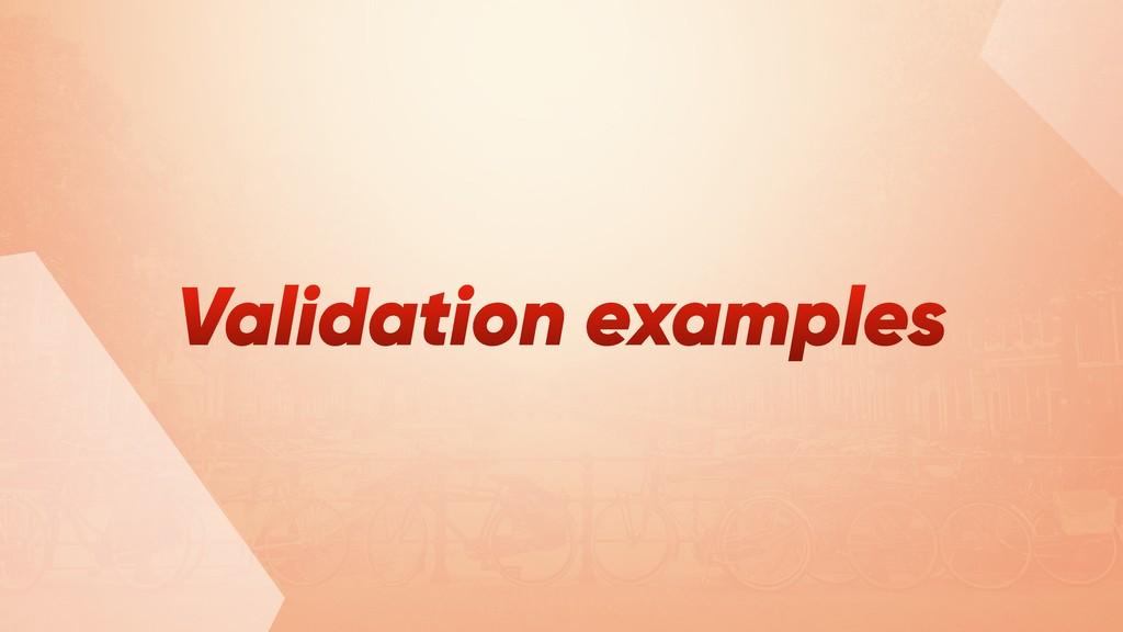 Validation examples