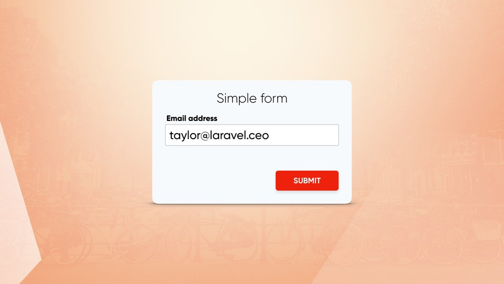 Simple form Email address SUBMIT taylor@laravel...