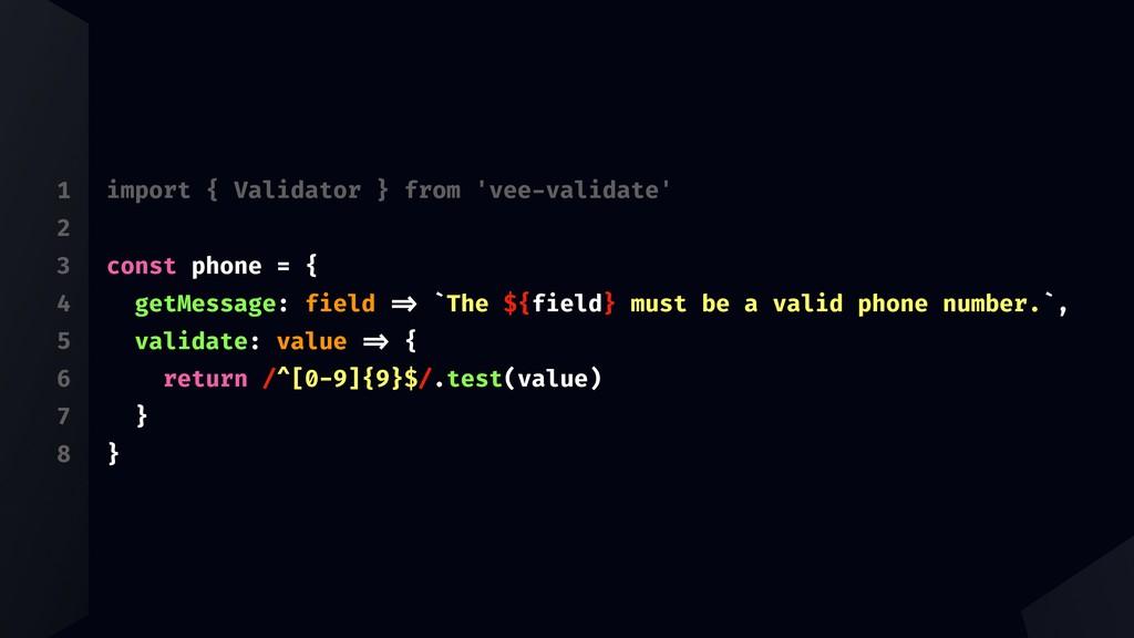 1 2 3 4 5 6 7 8 import { Validator } from 'vee-...