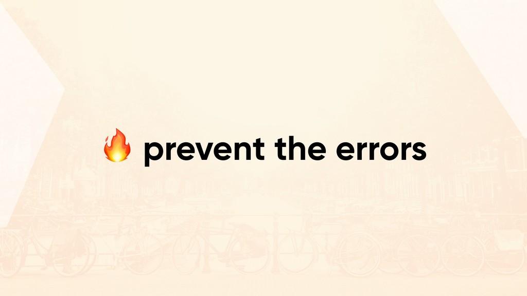""""""" prevent the errors"""