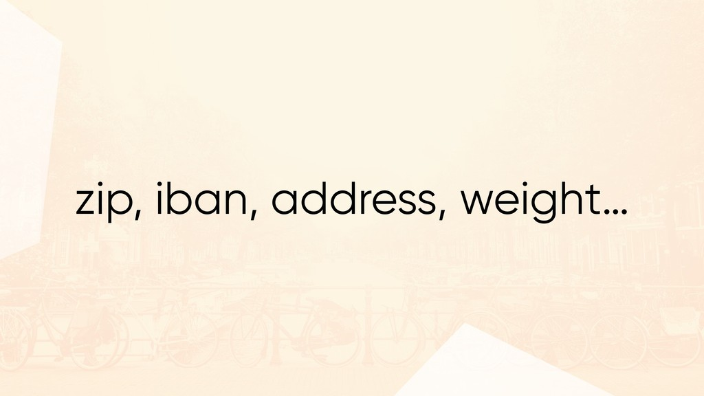 zip, iban, address, weight…