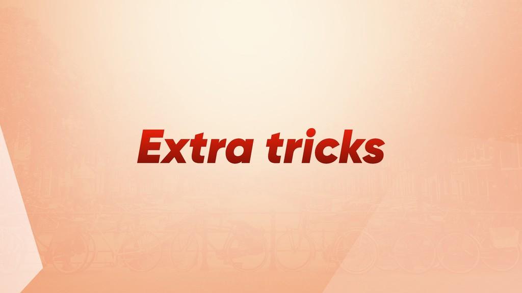 Extra tricks