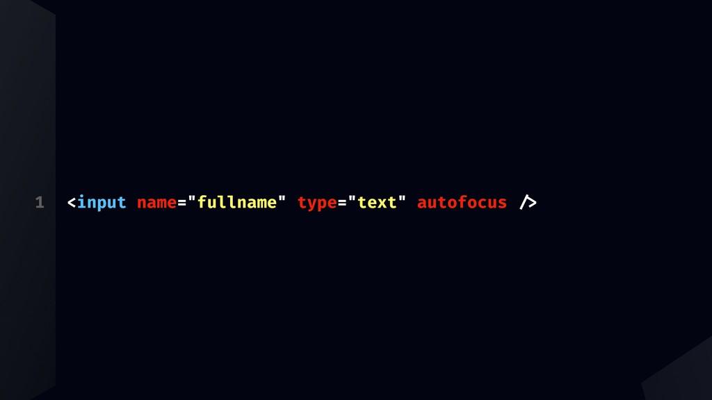 """1 <input name=""""fullname"""" type=""""text"""" autofocus ..."""