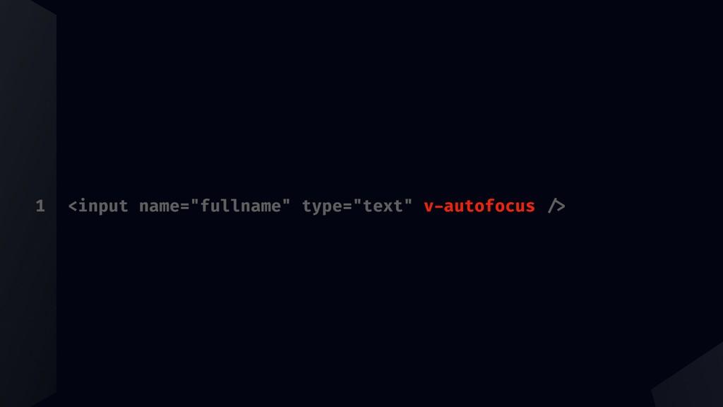 "1 <input name=""fullname"" type=""text"" v-autofocu..."
