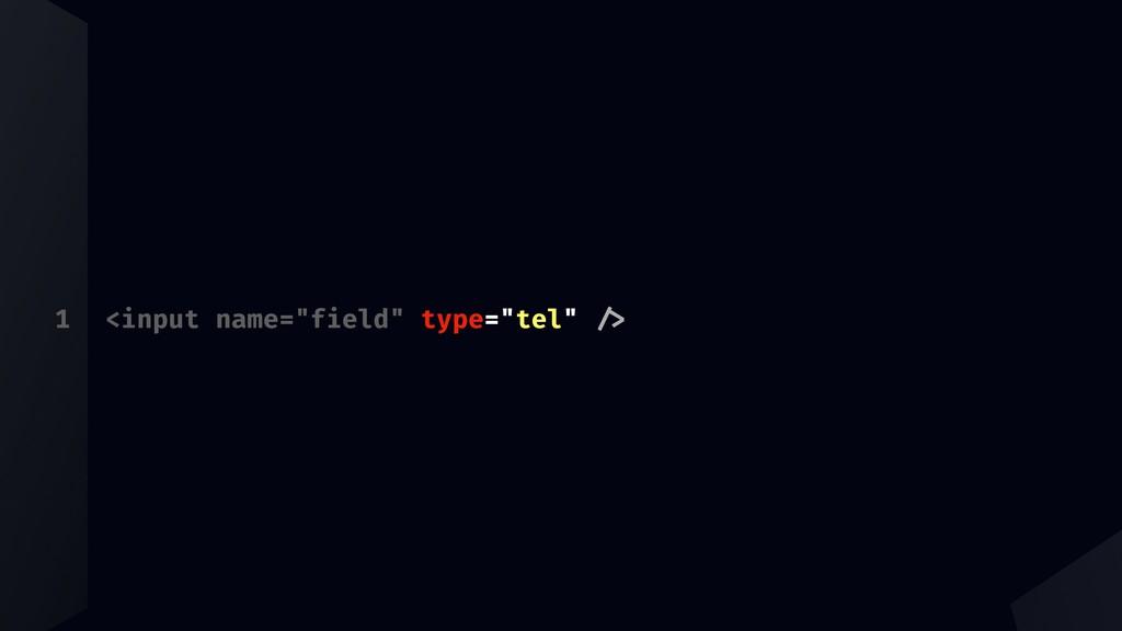 "1 <input name=""field"" type=""tel"" ""#"