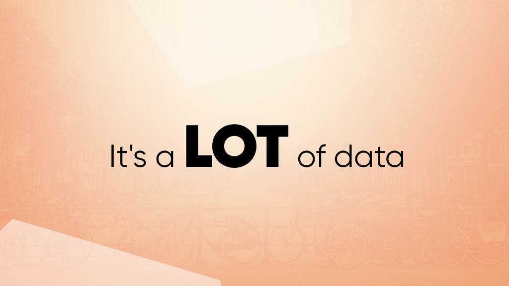 It's a LOT of data