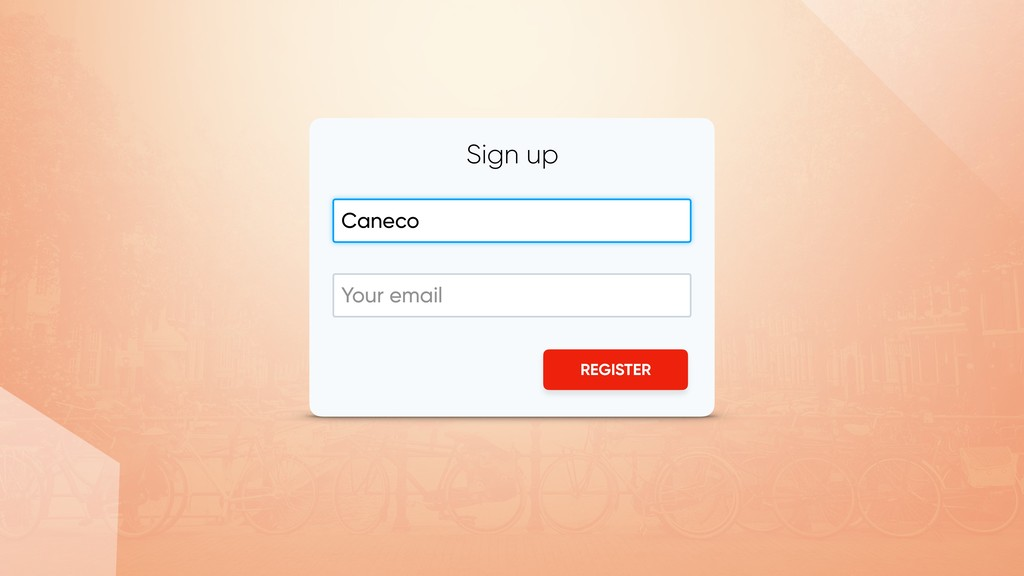 REGISTER Sign up Your email Caneco
