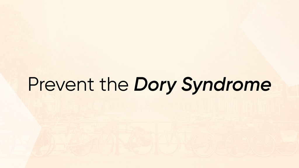 Prevent the Dory Syndrome