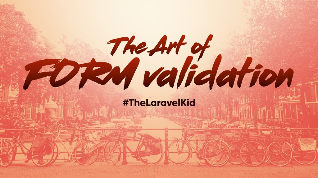 FORM validation #TheLaravelKid The Art of